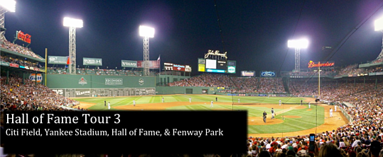 Hall of Fame, Citi Field, Yankee Stadium & Fenway Park