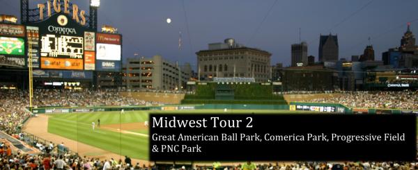 Midwest Tour 2: Great American Ball Park, Comerica Park, Progressive Field, PNC Park