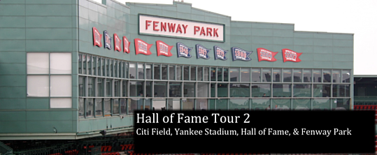 Hall of Fame Tour 2: Citi Field, Yankee Stadium, Hall of Fame & Fenway Park